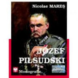 Josef Pilsudski. Monografie - Nicolae Mares