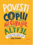Povesti pentru copiii care au curajul sa fie altfel. 100 de istorii adevarate despre copii si tineri remarcabili, care au schimbat lumea/Ben Brooks