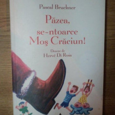 PAZEA , SE-NTOARCE MOS CRACIUN ! de PASCAL BRUCKNER , DESENE DE HERVE DI ROSA , 2006