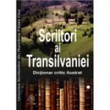 Scriitori ai Transilvaniei 1949-2014. Dictionar critic ilustrat - Irina Petras
