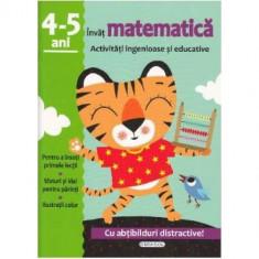 Activitati ingenioase si educative. Invat Matematica, 4-5 ani, 2017