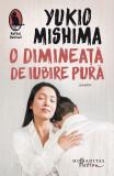 O dimineata de iubire pura | Yukio Mishima, Humanitas Fiction