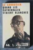 Le Corbusier - Quand les cathedrales etaient blanches
