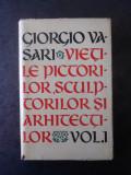 GIORGIO VASARI - VIETILE PICTORILOR, SCULPTORILOR SI ARHITECTILOR volumul 1