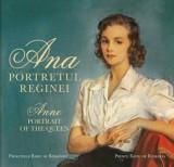 Ana. Portretul Reginei. Anne. Portrait of the Queen/Principele Radu al Romaniei, Curtea Veche Publishing