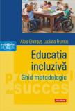 Educatia incluziva. Ghid metodologic/Alois Ghergut, Luciana Frumos