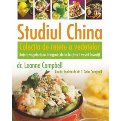 Studiul China - Colectia de retete a vedetelor - T. Colin Campbell, LeAnne Campbell foto