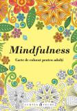 Mindfulness - Carte de colorat pentru adulti |