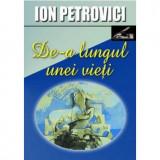 De-A Lungul Unei Vieti   Ion Petrovici