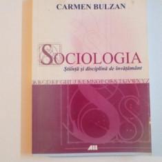 SOCIOLOGIA , STIINTA SI DISCIPLINA DE INVATAMANT de CARMEN BULZAN , 2008