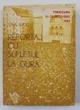 REPORTAJ CU SUFLETUL LA GURA - TIMISOARA 16 -22 DECEMBRIE 1989 de TITUS SUCIU , 1990