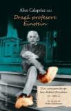 Draga profesore Einstein. Din corespondenta lui Einstein cu copiii/Alice Calaprice