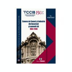 Camera de Comert si Industrie din Bucuresti si oamenii sai 1864-1948 - Ion Vorovenci