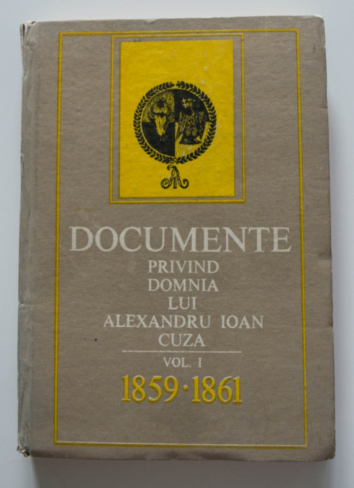D. Berindei Documente privind domnia lui Alexandru Ioan Cuza (vol. I)(1859-1861)