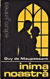Inima noastra editura Junimea Guy de Maupassant 1984