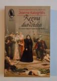 Regina diavolului  : un roman despre Caterina de Medici / Jeanne Kalogridis