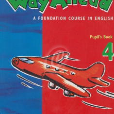 Way Ahead - A Foundation Course in English. Pupil' s Book 4