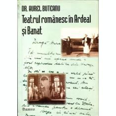 Teatrul Romanesc in Ardeal si Banat - Dr. Aurel Buteanu