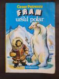 FRAM URSUL POLAR - Cezar Petrescu (editura Garamond)