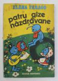 PATRU GAZE NAZDRAVANE de ELENA FARAGO , ilustratii de OLIMP VARASTEANU , 1986