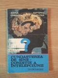 CUNOASTEREA DE SINE , CONDITIE A INTELEPCIUNII de ADINA CHELCEA , SEPTIMIU CHELCEA