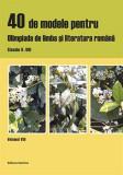 Cumpara ieftin 40 de modele pentru olimpiada de limba și literatura română. Clasele V-VIII, vol. VIII