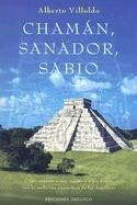 Chaman, Sanador, Sabio: Como Sanarse A Uno Mismo y A los Demas Con la Medicina Energetica de las Americas