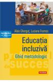 Educatia incluziva. Ghid metodologic, Alois Ghergut, Luciana Frumos