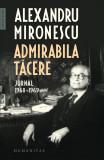 Admirabila tacere. Jurnal 1968-1969   Alexandru Mironescu