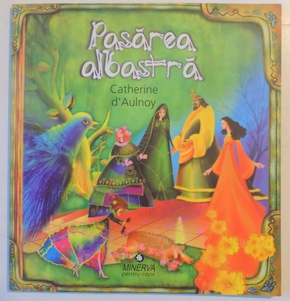 PASAREA ALBASTRA de CATHERINE D'AULNOY , ILUSTRATII DE VICTORIA ARGINT , 2008