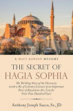 The Secret of Hagia Sophia: The Thrilling Story of the Discovery (with a Bit of Literary License) of an Important Piece of Byzantine Art, Lost for