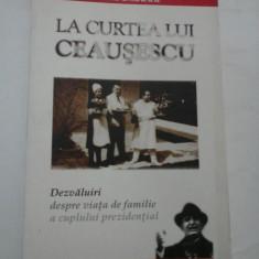La curtea lui CEAUSESCU - Maria DOBRESCU