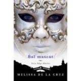 Bal Masc. Sange Albastru, volumul 2 - Melissa De La Cruz