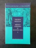 Thomas Merton - Mistici crestini si maestri zen , volumul 1, Alta editura