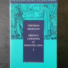 Thomas Merton - Mistici crestini si maestri zen , volumul 1