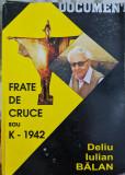 FRATE DE CRUCE SAU K-1942 DELIU IULIAN BALAN DETINUT POLITIC MISCAREA LEGIONARA, 2002