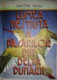 Cumpara ieftin Dimitrie Radu - Lumea nestiuta a pasarilor din Delta Dunarii