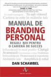 Manual de branding personal. Reguli noi pentru o cariera de succes/Dan Schawbel, Amaltea