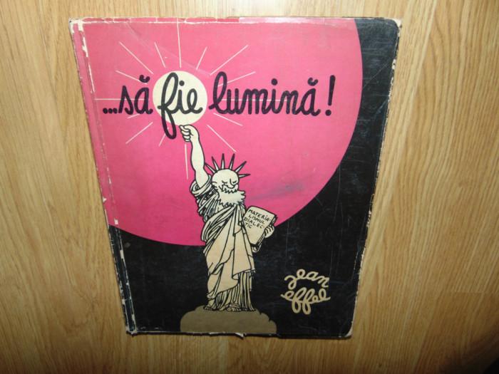 SA FIE LUMINA -JEAN EFFEL -PREZENTARE DE EUGEN TARU ANUL 1971