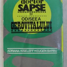 DOCTOR SAPSE SI ODISEEA GEROVITALULUI de ADRIANA KISELEFF si EUGEN BARBU , 1977 *COPERTA UZATA