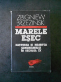 Z. BRZEZINSKI - MARELE ESEC. NASTEREA SI MOARTEA COMUNISMULUI IN SECOLUL XX
