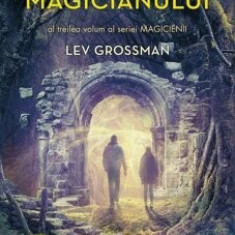 Magicienii. Taramul magicianului, Vol. 3/Lev Grossman