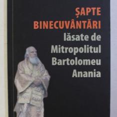 SAPTE BINECUVANTARI LASATE DE MITROPOLITUL BARTOLOMEU ANANIA de ARHIMANDRIT ANDREI COROIAN , 2018