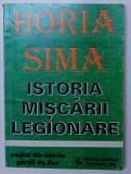 ISTORIA MISCARII LEGIONARE , PAGINI DIN ISTORIA GARZII DE FIER de HORIA SIMA , Timisoara 1994