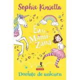 Eu si Mami-Zana: Dorinte de unicorn, SophieKinsella