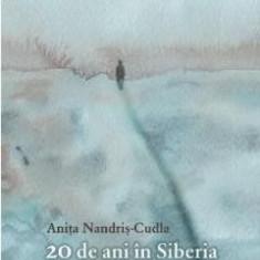 20 de ani in Siberia Amintiri din viata ANITA NANDRIS-CUDLA