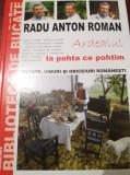 ARDEALUL LA POHTA CE POHTIM RADU ANTON ROMAN
