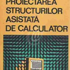 Proiectarea structurilor asistata de calculator