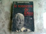 LE TONNERRE DE DIEU - BERNARD CLAVEL (CARTE IN LIMBA FRANCEZA)