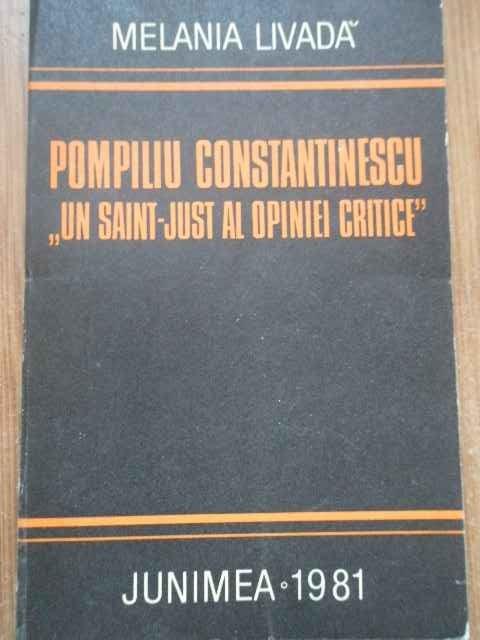 """Pompiliu Constantinescu """"un Saint-just Al Opiniei Critice"""" - Melania Livada ,277791"""